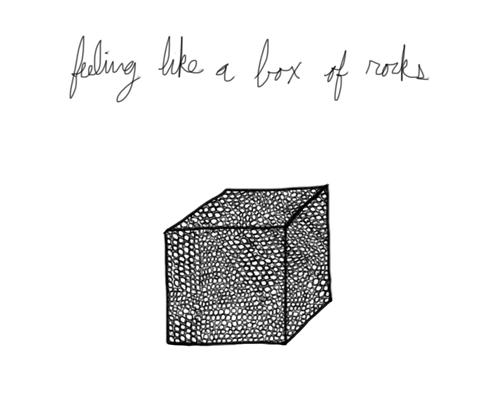 feeling like a box of rocks